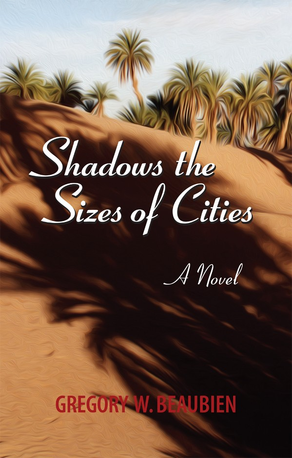 Mystery thriller novel set in Morocco, 'Shadows the Sizes of Cities' by author Gregory W. Beaubien