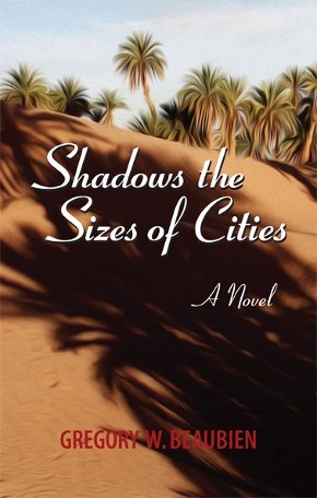 Shadows the Sizes of Cities A Novel by Gregory W Beaubien